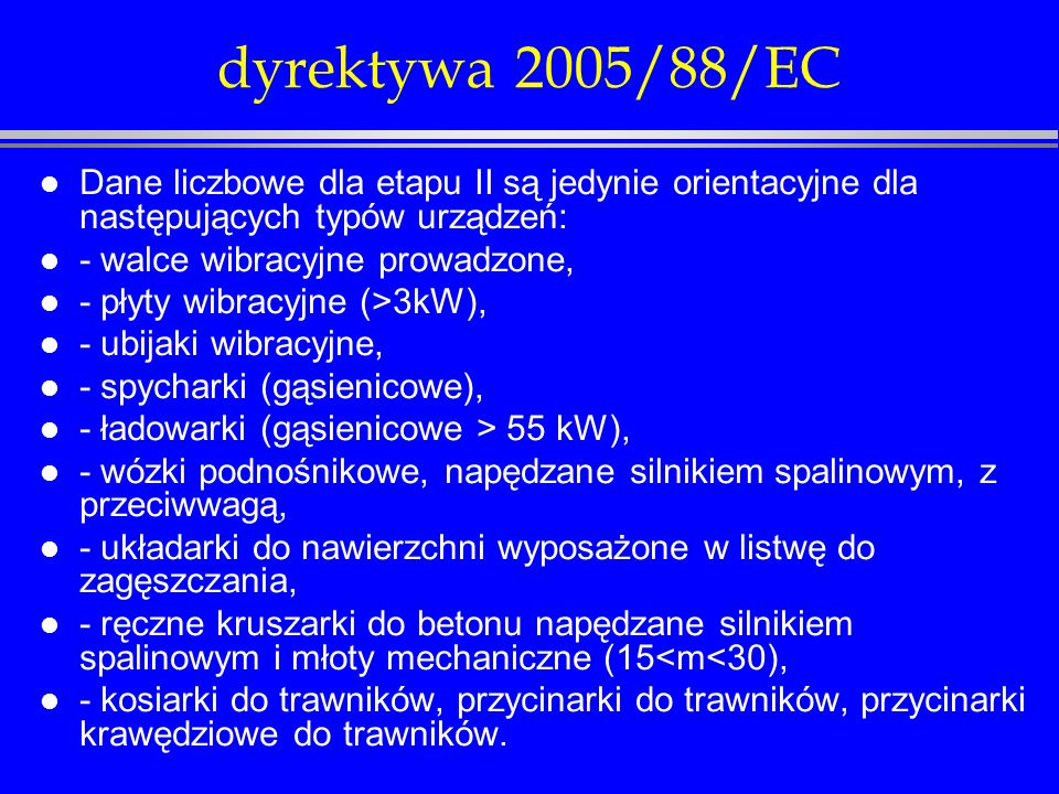 dyrektywa 2005/88/ECDane liczbowe dla etapu II są jedynie orientacyjne dla następujących typów urządzeń: