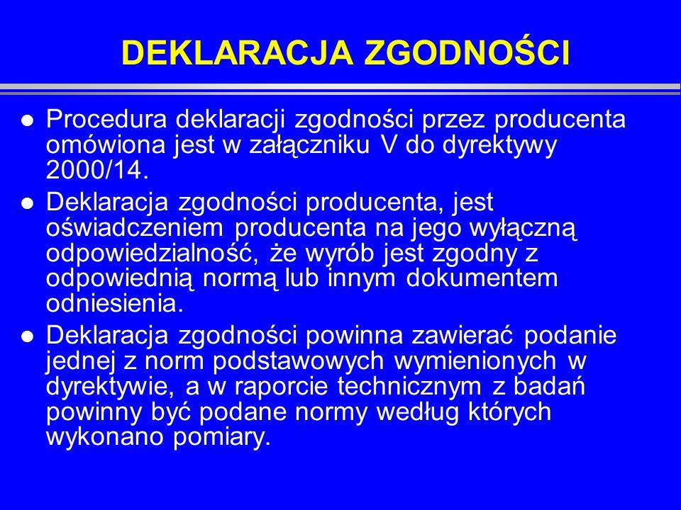 DEKLARACJA ZGODNOŚCI Procedura deklaracji zgodności przez producenta omówiona jest w załączniku V do dyrektywy 2000/14.