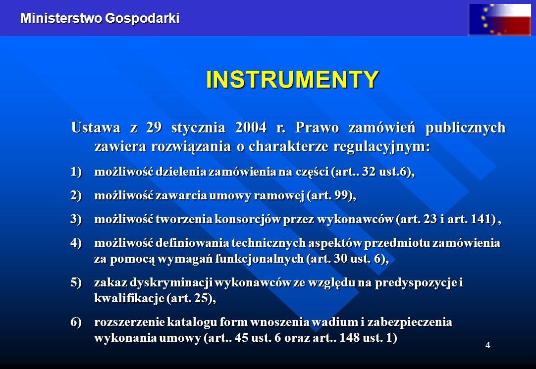 INSTRUMENTY Ustawa z 29 stycznia 2004 r. Prawo zamówień publicznych zawiera rozwiązania o charakterze regulacyjnym: