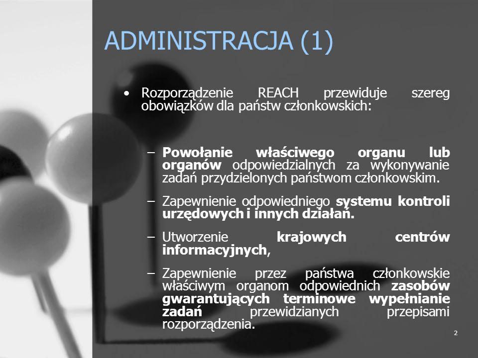 ADMINISTRACJA (1) Rozporządzenie REACH przewiduje szereg obowiązków dla państw członkowskich: