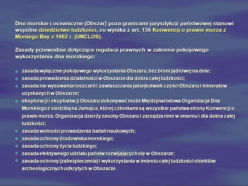 Dno morskie i oceaniczne (Obszar) poza granicami jurysdykcji państwowej stanowi wspólne dziedzictwo ludzkości, co wynika z art. 136 Konwencji o prawie morza z Montego Bay z 1982 r. (UNCLOS).