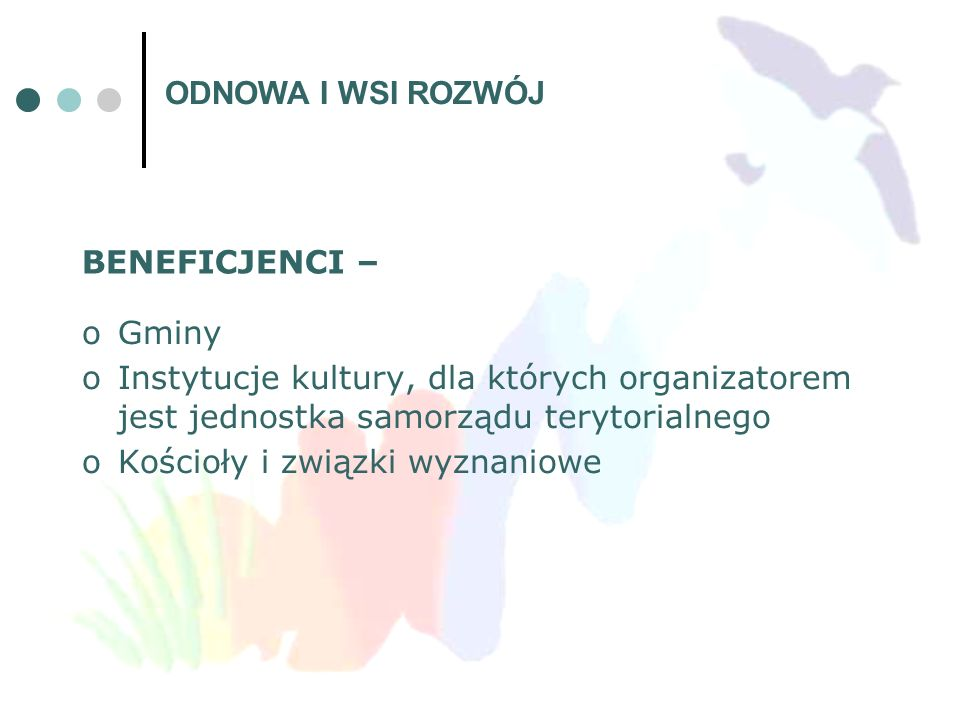 ODNOWA I WSI ROZWÓJ BENEFICJENCI – Gminy. Instytucje kultury, dla których organizatorem jest jednostka samorządu terytorialnego.