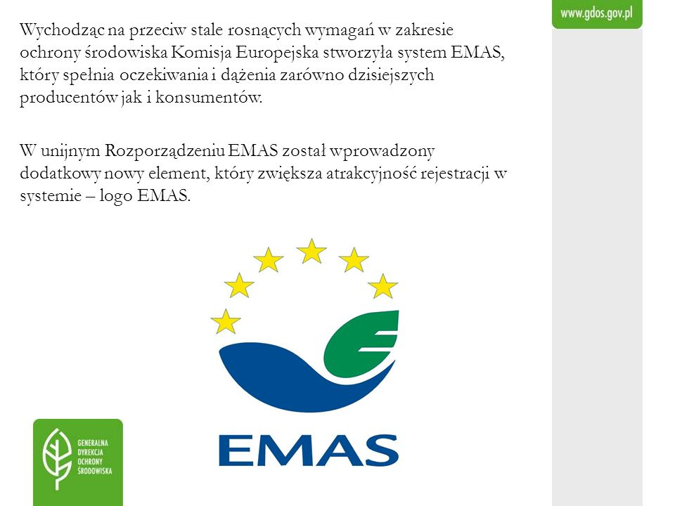 Wychodząc na przeciw stale rosnących wymagań w zakresie ochrony środowiska Komisja Europejska stworzyła system EMAS, który spełnia oczekiwania i dążenia zarówno dzisiejszych producentów jak i konsumentów.