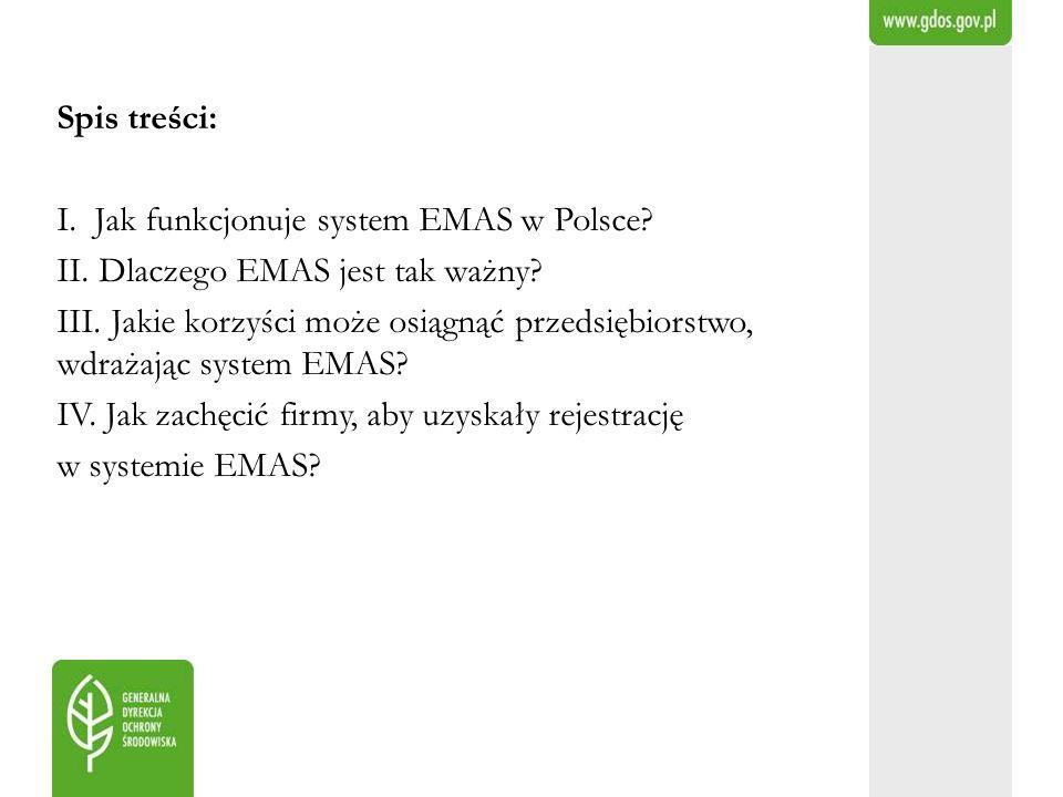 Spis treści: I. Jak funkcjonuje system EMAS w Polsce II. Dlaczego EMAS jest tak ważny