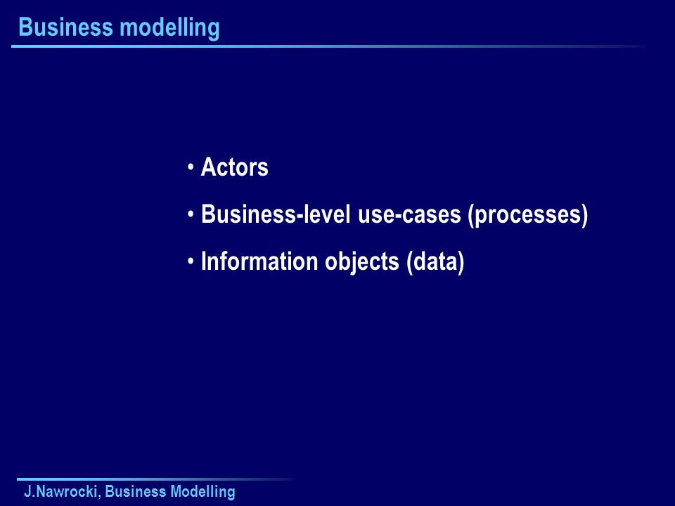 Business-level use-cases (processes) Information objects (data)