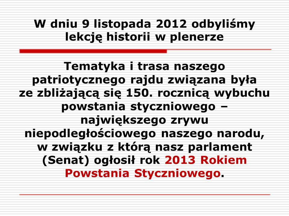 W dniu 9 listopada 2012 odbyliśmy lekcję historii w plenerze Tematyka i trasa naszego patriotycznego rajdu związana była ze zbliżającą się 150.