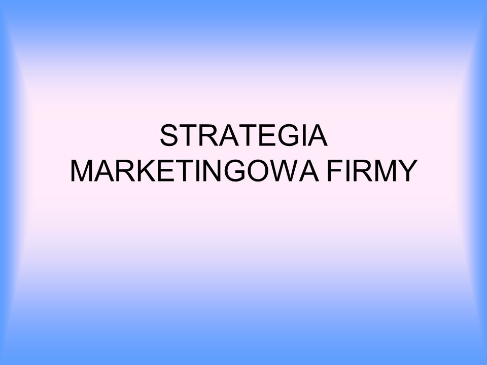 STRATEGIA MARKETINGOWA FIRMY