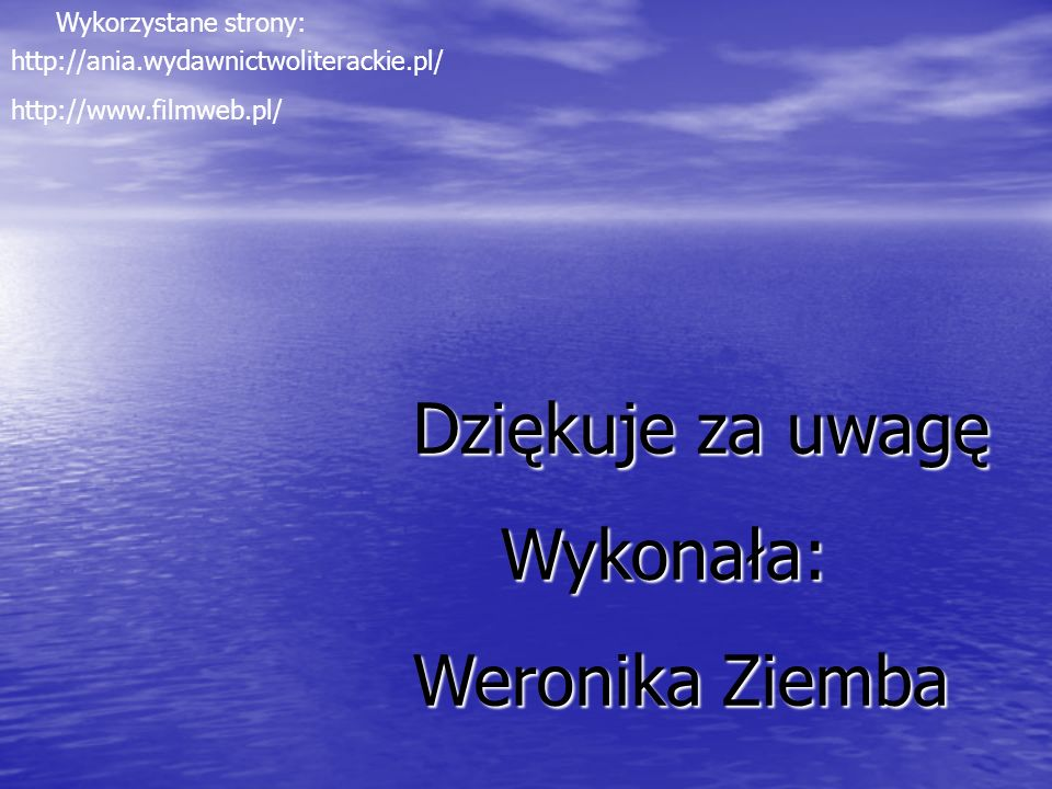 Dziękuje za uwagę Wykonała: Weronika Ziemba Wykorzystane strony:
