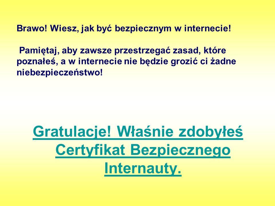 Gratulacje! Właśnie zdobyłeś Certyfikat Bezpiecznego Internauty.