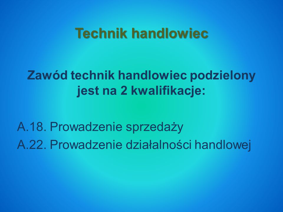 Zawód technik handlowiec podzielony jest na 2 kwalifikacje: