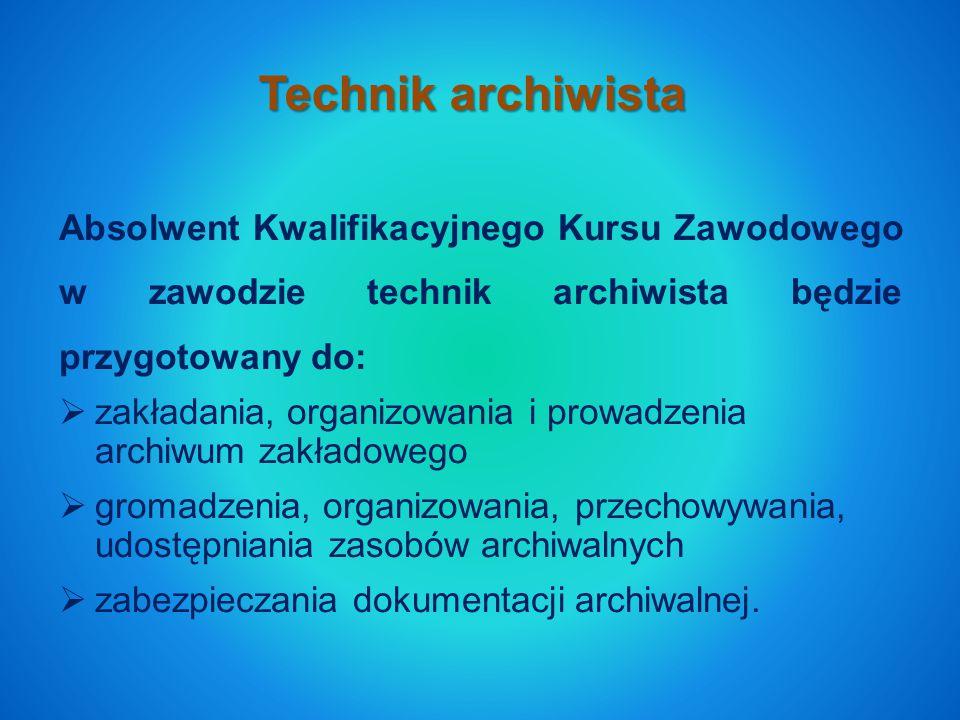 Technik archiwista Absolwent Kwalifikacyjnego Kursu Zawodowego w zawodzie technik archiwista będzie przygotowany do: