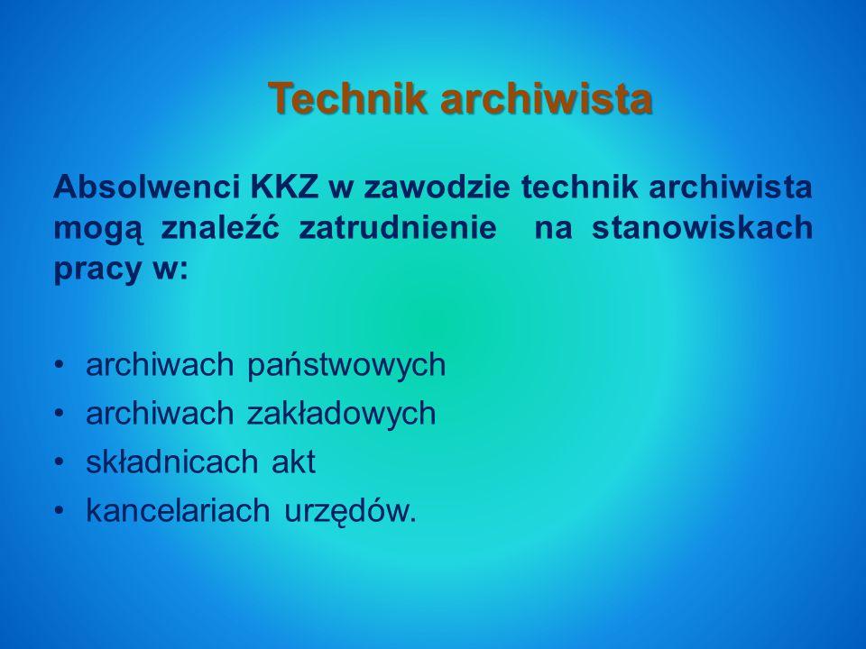 Technik archiwista Absolwenci KKZ w zawodzie technik archiwista mogą znaleźć zatrudnienie na stanowiskach pracy w: