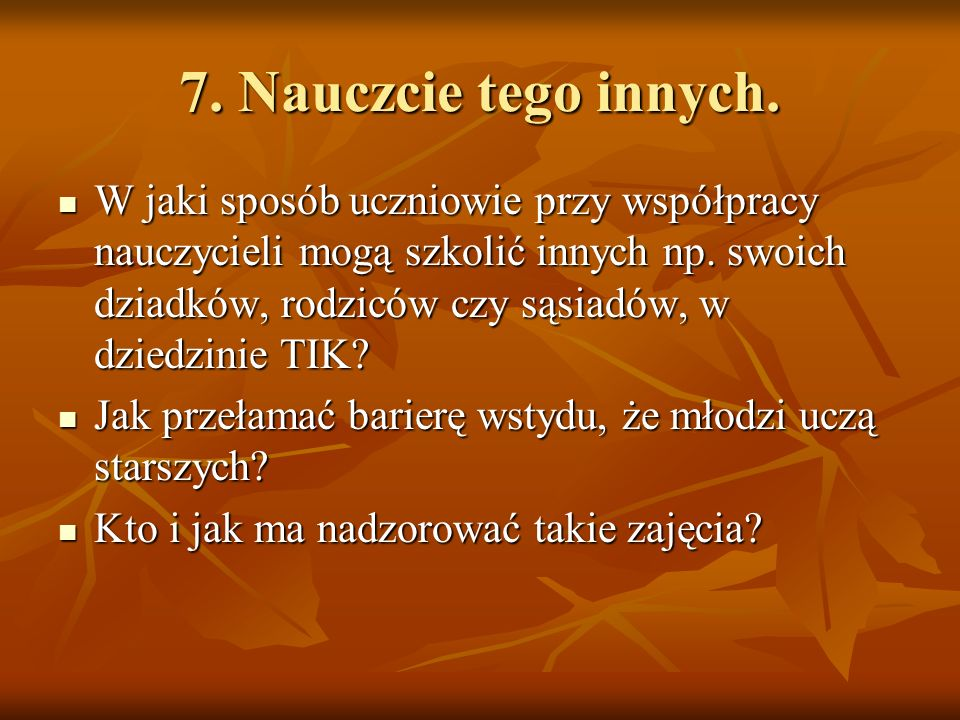 7. Nauczcie tego innych.