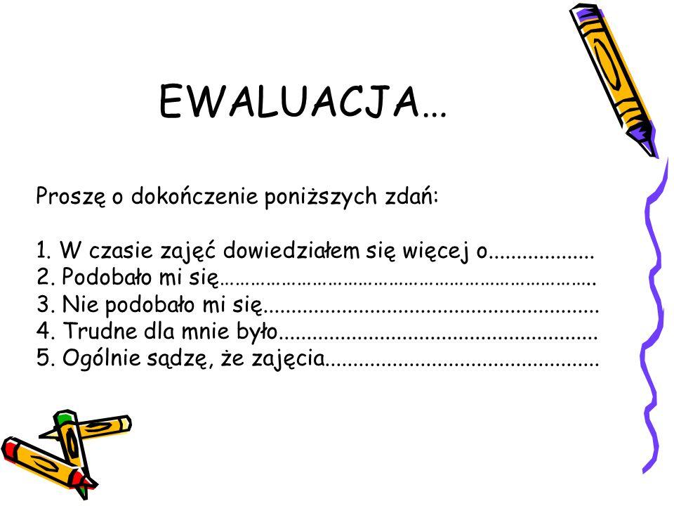 EWALUACJA… Proszę o dokończenie poniższych zdań:
