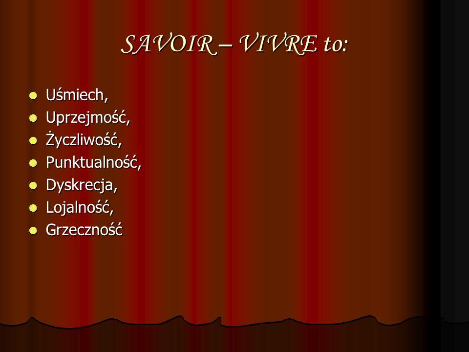 SAVOIR – VIVRE to: Uśmiech, Uprzejmość, Życzliwość, Punktualność,