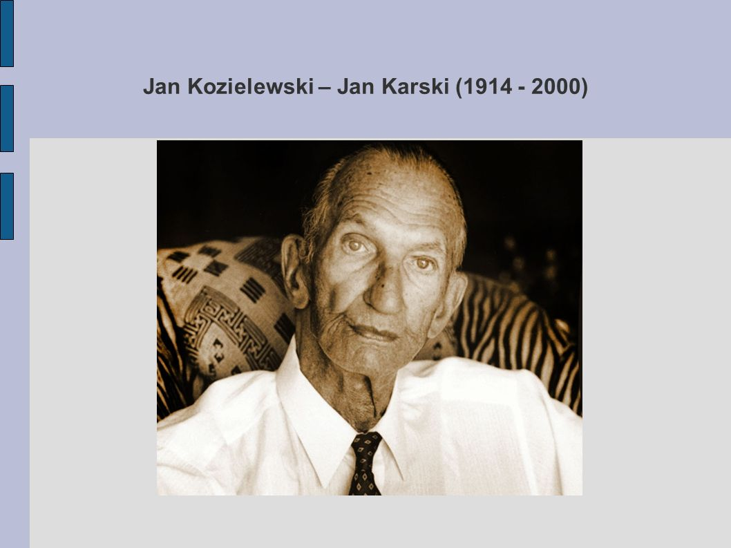 Jan Kozielewski – Jan Karski (1914 - 2000)