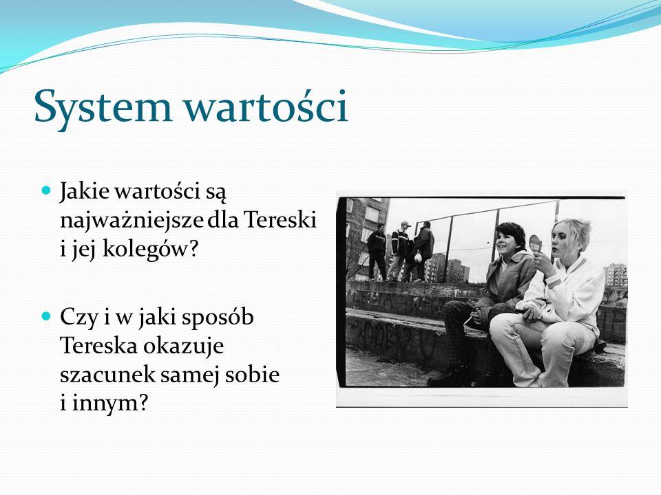System wartości Jakie wartości są najważniejsze dla Tereski i jej kolegów Czy i w jaki sposób Tereska okazuje szacunek samej sobie i innym