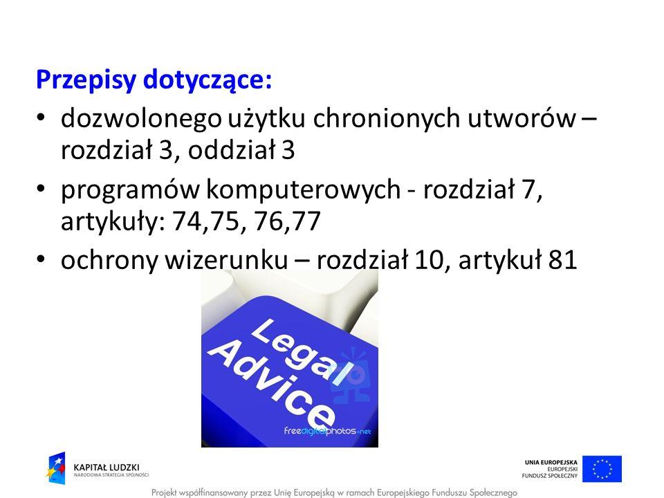 Przepisy dotyczące:dozwolonego użytku chronionych utworów – rozdział 3, oddział 3. programów komputerowych - rozdział 7, artykuły: 74,75, 76,77.