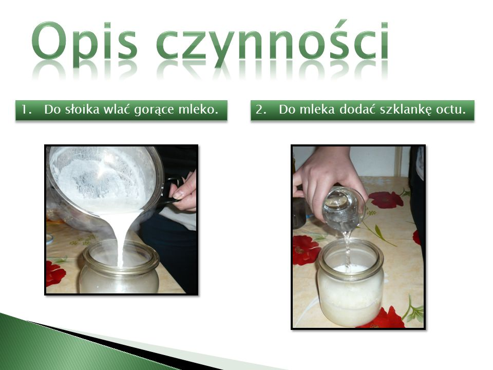 Opis czynności 1. Do słoika wlać gorące mleko.