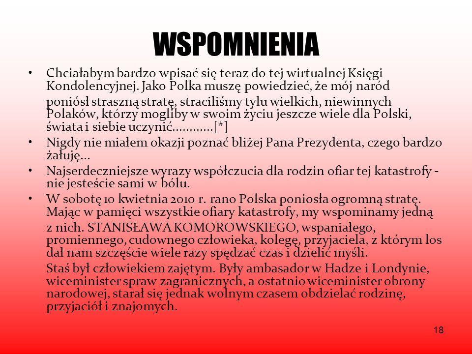 WSPOMNIENIA Chciałabym bardzo wpisać się teraz do tej wirtualnej Księgi Kondolencyjnej. Jako Polka muszę powiedzieć, że mój naród.