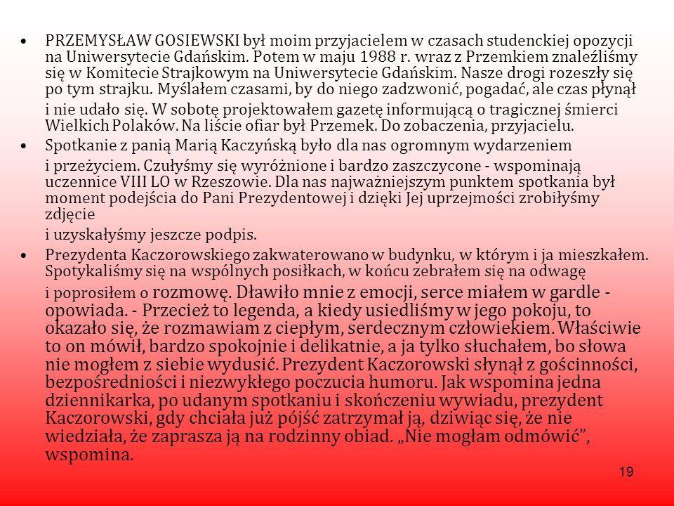 PRZEMYSŁAW GOSIEWSKI był moim przyjacielem w czasach studenckiej opozycji na Uniwersytecie Gdańskim. Potem w maju 1988 r. wraz z Przemkiem znaleźliśmy się w Komitecie Strajkowym na Uniwersytecie Gdańskim. Nasze drogi rozeszły się po tym strajku. Myślałem czasami, by do niego zadzwonić, pogadać, ale czas płynął