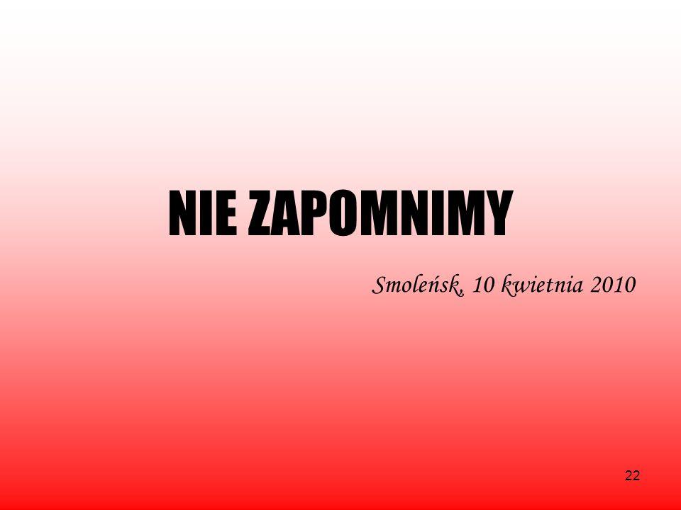 NIE ZAPOMNIMY Smoleńsk, 10 kwietnia 2010