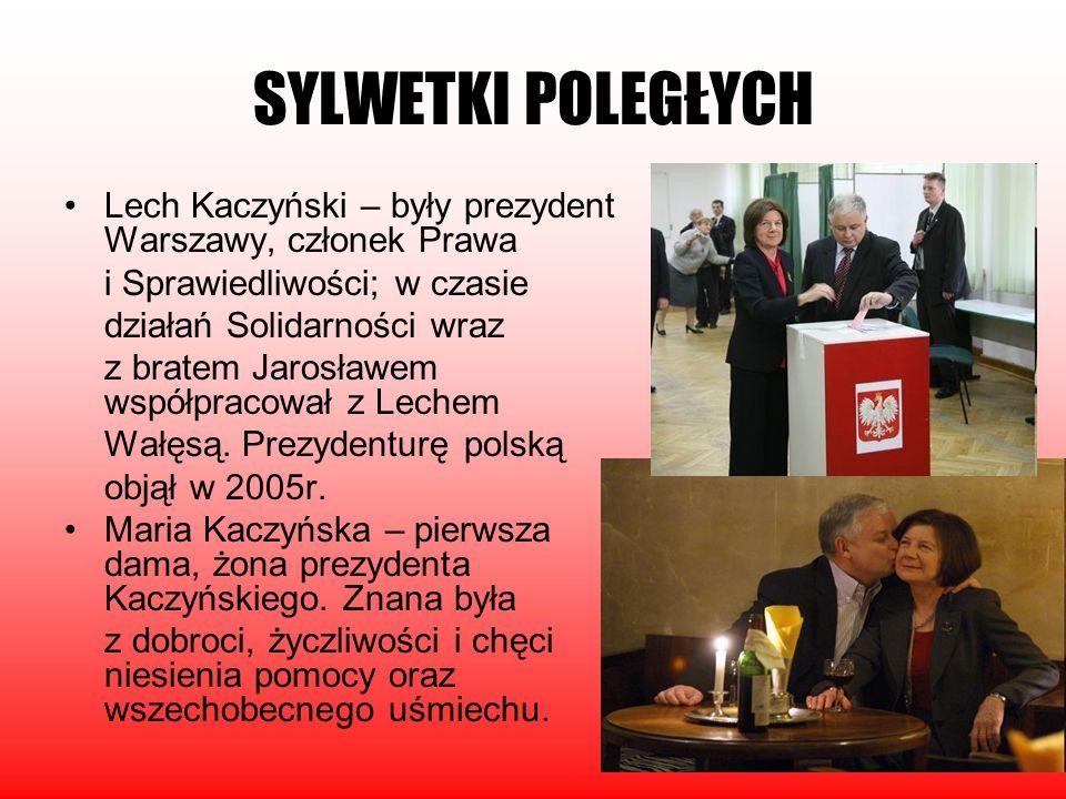 SYLWETKI POLEGŁYCH Lech Kaczyński – były prezydent Warszawy, członek Prawa. i Sprawiedliwości; w czasie.