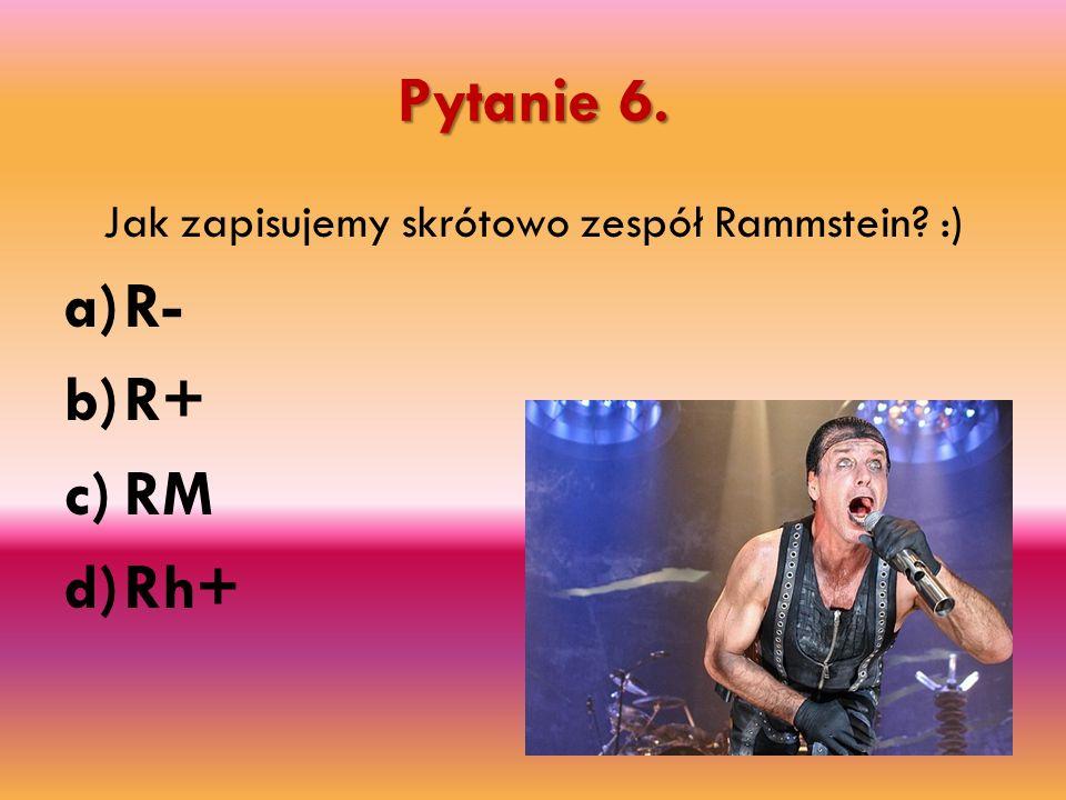Jak zapisujemy skrótowo zespół Rammstein :)