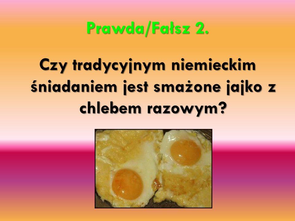 Prawda/Fałsz 2. Czy tradycyjnym niemieckim śniadaniem jest smażone jajko z chlebem razowym