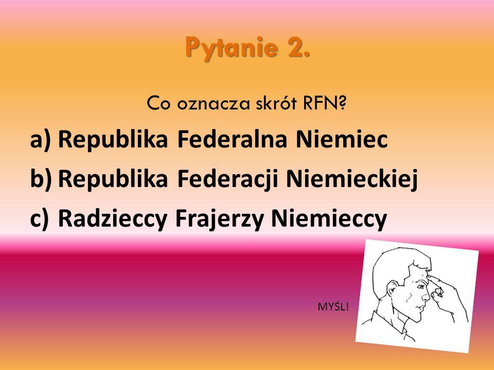 Pytanie 2. Republika Federalna Niemiec Republika Federacji Niemieckiej