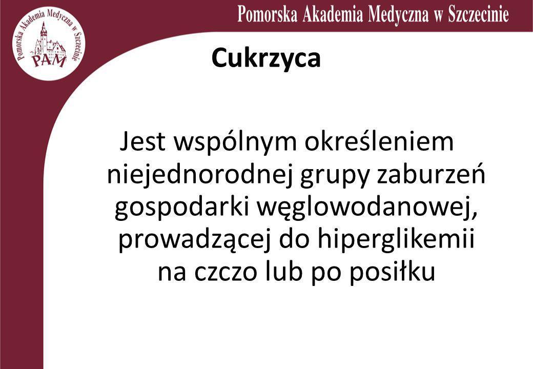 CukrzycaJest wspólnym określeniem niejednorodnej grupy zaburzeń gospodarki węglowodanowej, prowadzącej do hiperglikemii na czczo lub po posiłku.