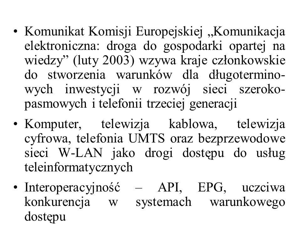 """Komunikat Komisji Europejskiej """"Komunikacja elektroniczna: droga do gospodarki opartej na wiedzy (luty 2003) wzywa kraje członkowskie do stworzenia warunków dla długotermino- wych inwestycji w rozwój sieci szeroko- pasmowych i telefonii trzeciej generacji"""