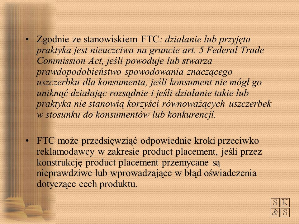 Zgodnie ze stanowiskiem FTC: działanie lub przyjęta praktyka jest nieuczciwa na gruncie art. 5 Federal Trade Commission Act, jeśli powoduje lub stwarza prawdopodobieństwo spowodowania znaczącego uszczerbku dla konsumenta, jeśli konsument nie mógł go uniknąć działając rozsądnie i jeśli działanie takie lub praktyka nie stanowią korzyści równoważących uszczerbek w stosunku do konsumentów lub konkurencji.