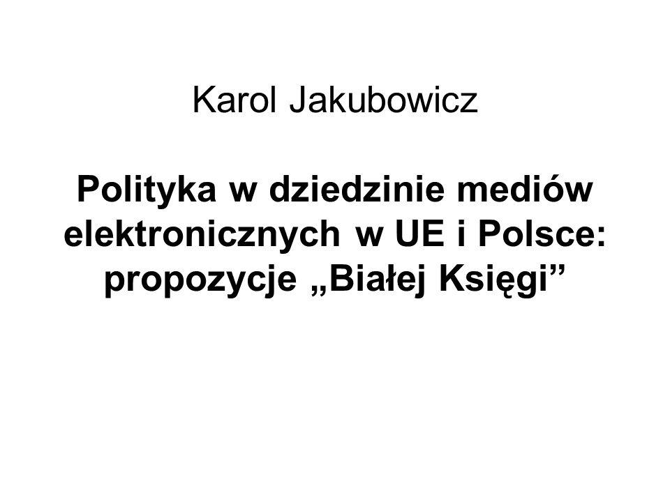"""Karol Jakubowicz Polityka w dziedzinie mediów elektronicznych w UE i Polsce: propozycje """"Białej Księgi"""