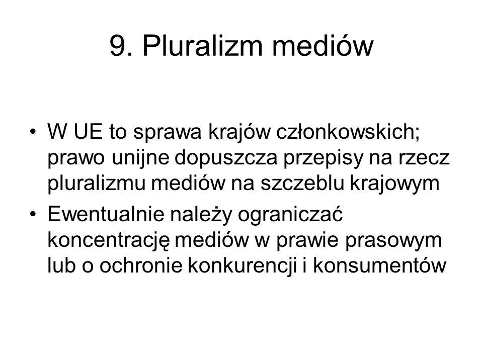9. Pluralizm mediów W UE to sprawa krajów członkowskich; prawo unijne dopuszcza przepisy na rzecz pluralizmu mediów na szczeblu krajowym.
