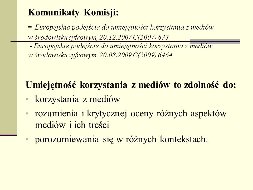 Komunikaty Komisji: - Europejskie podejście do umiejętności korzystania z mediów w środowisku cyfrowym, 20.12.2007 C(2007) 833 - Europejskie podejście do umiejętności korzystania z mediów w środowisku cyfrowym, 20.08.2009 C(2009) 6464