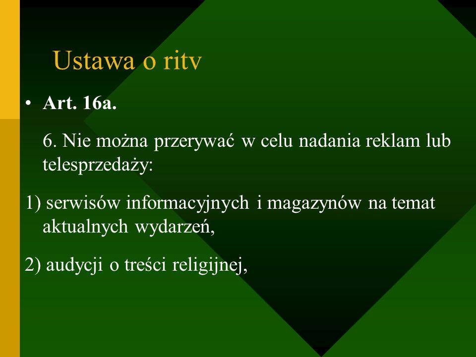 Ustawa o ritv Art. 16a. 6. Nie można przerywać w celu nadania reklam lub telesprzedaży: