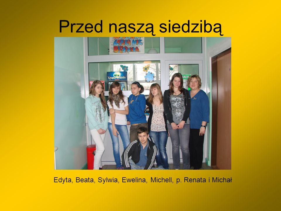 Edyta, Beata, Sylwia, Ewelina, Michell, p. Renata i Michał
