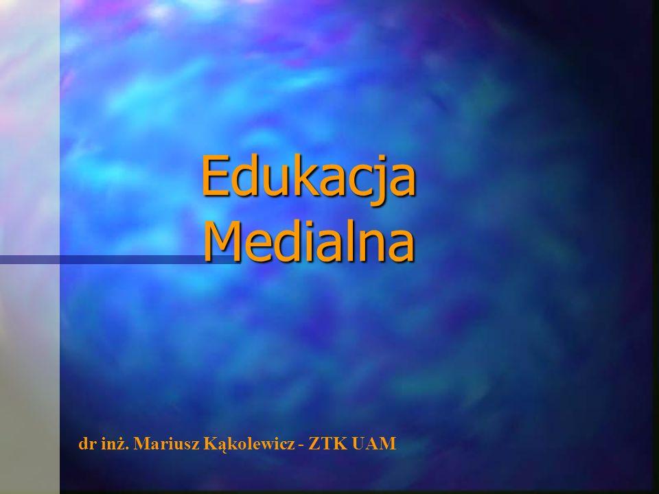 Edukacja Medialna dr inż. Mariusz Kąkolewicz - ZTK UAM