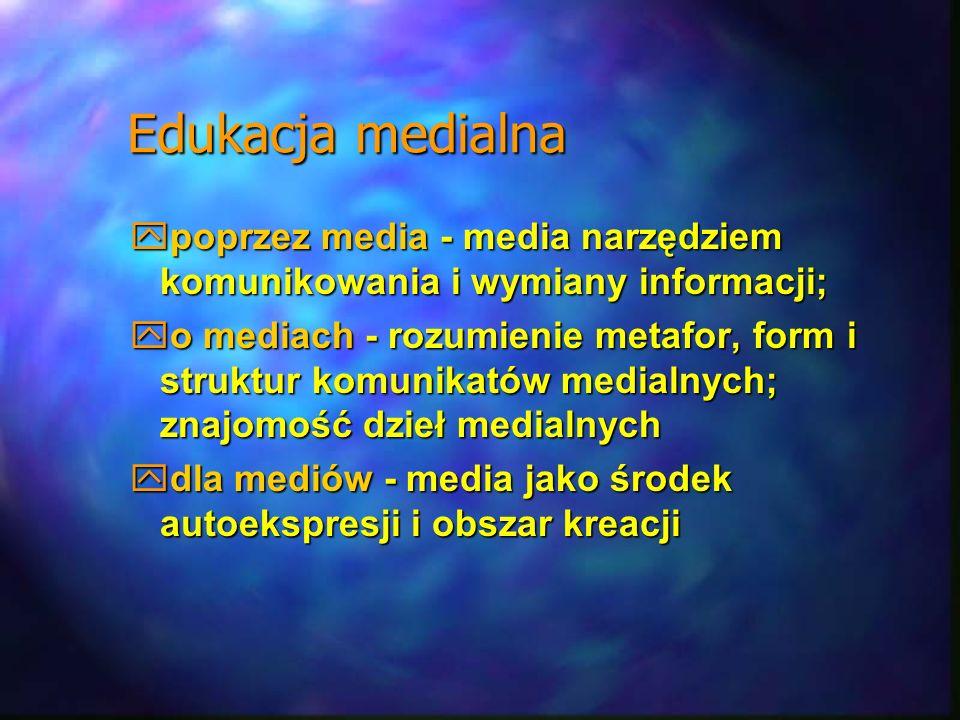 Edukacja medialna poprzez media - media narzędziem komunikowania i wymiany informacji;