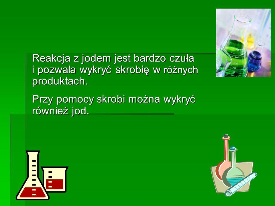 Reakcja z jodem jest bardzo czuła i pozwala wykryć skrobię w różnych produktach.