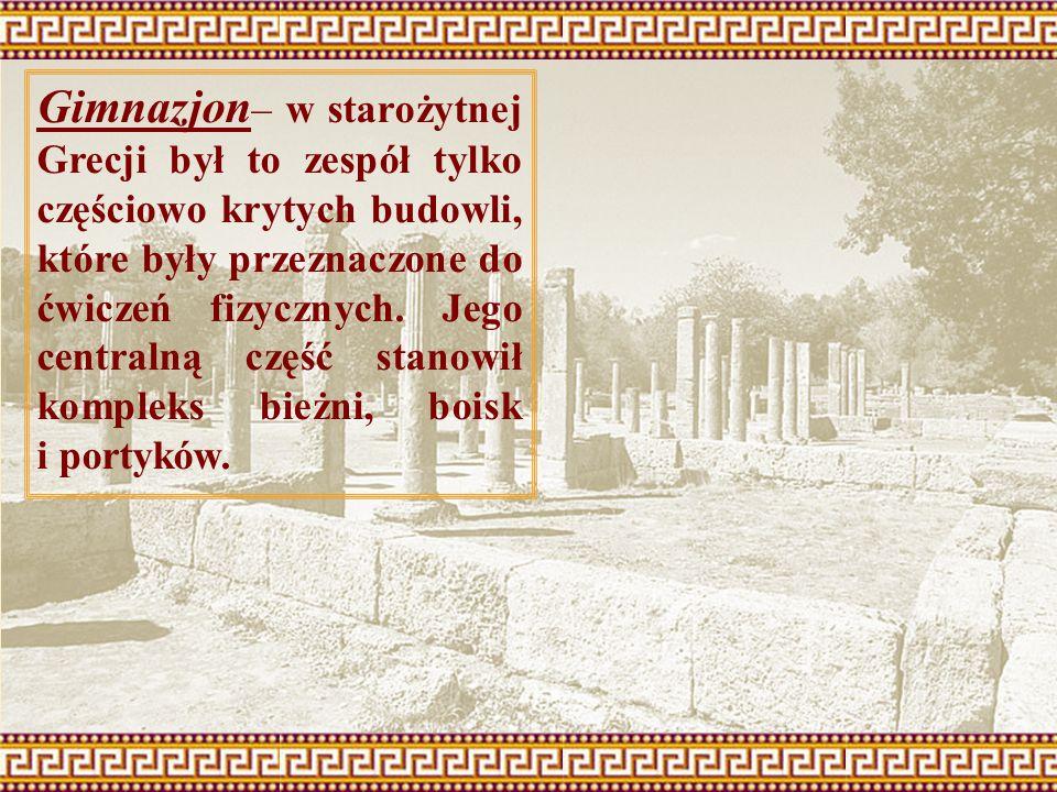 Gimnazjon– w starożytnej Grecji był to zespół tylko częściowo krytych budowli, które były przeznaczone do ćwiczeń fizycznych.