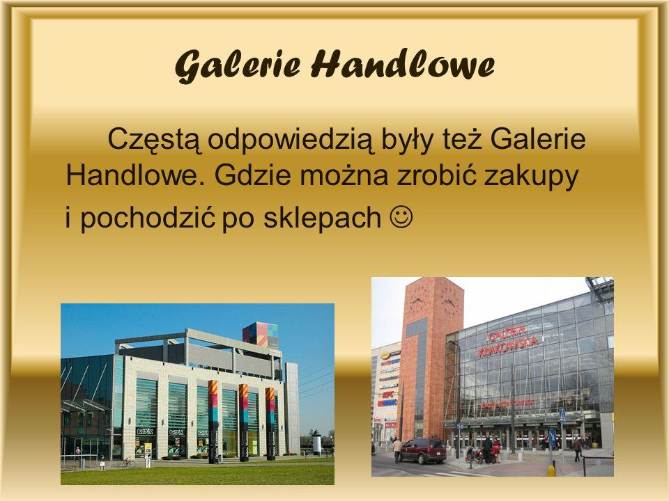Galerie Handlowe Częstą odpowiedzią były też Galerie Handlowe.