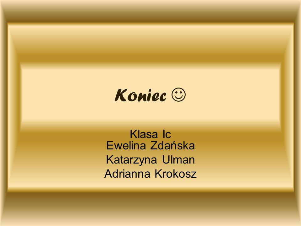 Klasa Ic Ewelina Zdańska Katarzyna Ulman Adrianna Krokosz