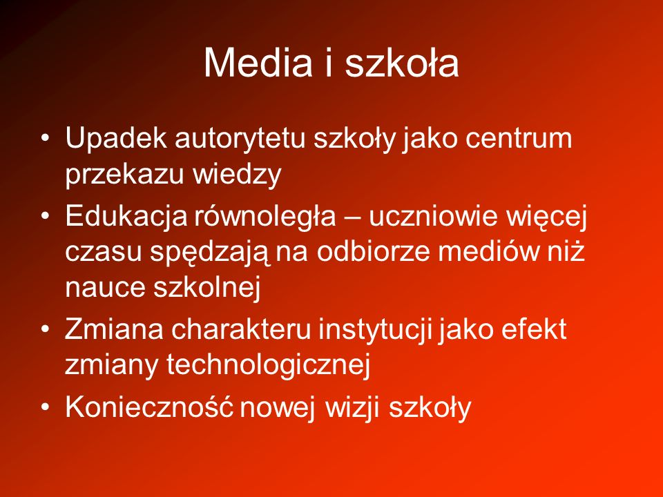 Media i szkoła Upadek autorytetu szkoły jako centrum przekazu wiedzy