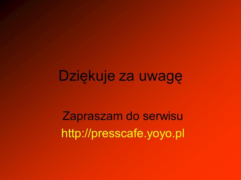 Zapraszam do serwisu http://presscafe.yoyo.pl
