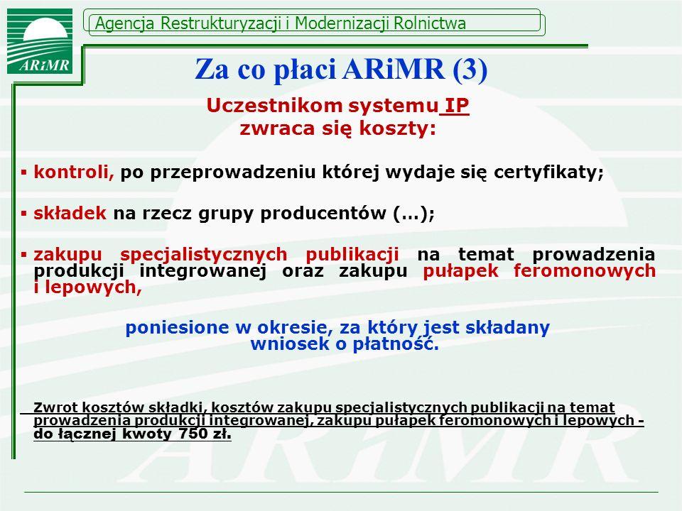 Za co płaci ARiMR (3) Uczestnikom systemu IP zwraca się koszty: