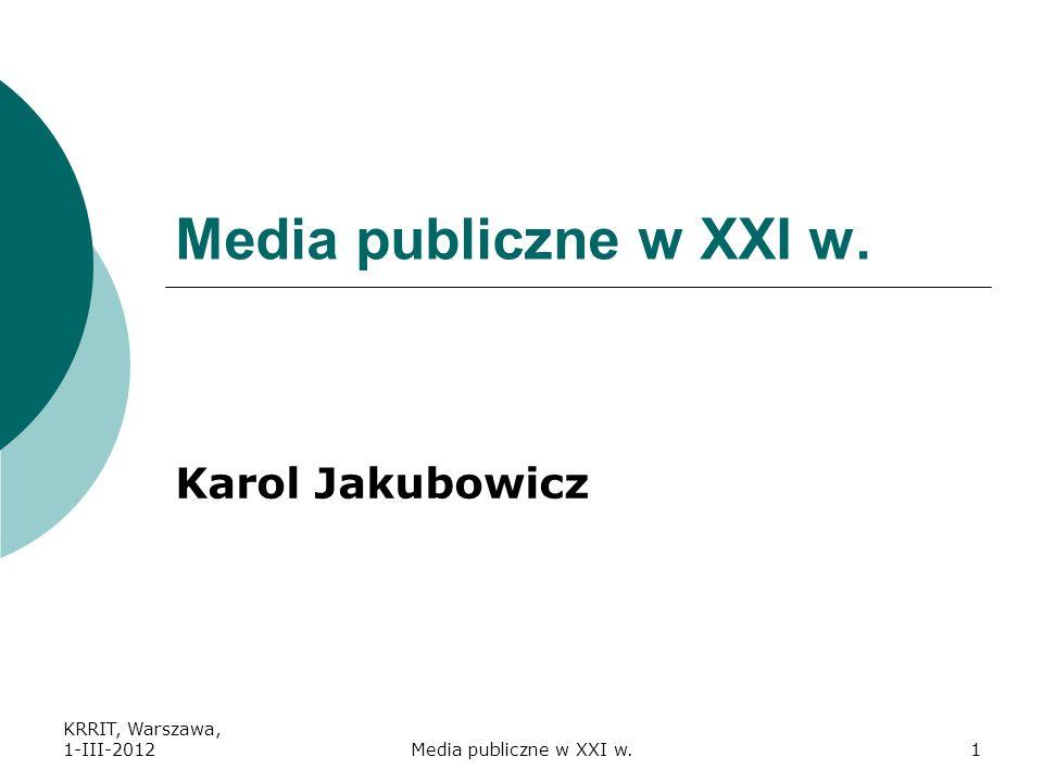 Media publiczne w XXI w. Karol Jakubowicz KRRIT, Warszawa, 1-III-2012