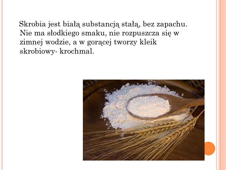 Skrobia jest białą substancją stałą, bez zapachu
