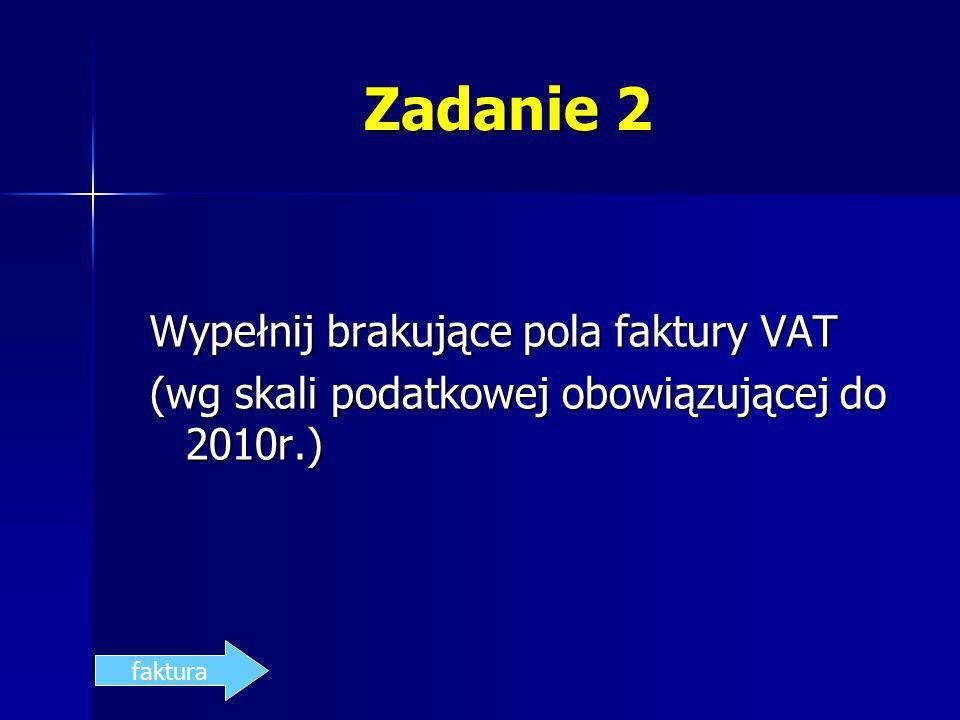 Zadanie 2 Wypełnij brakujące pola faktury VAT